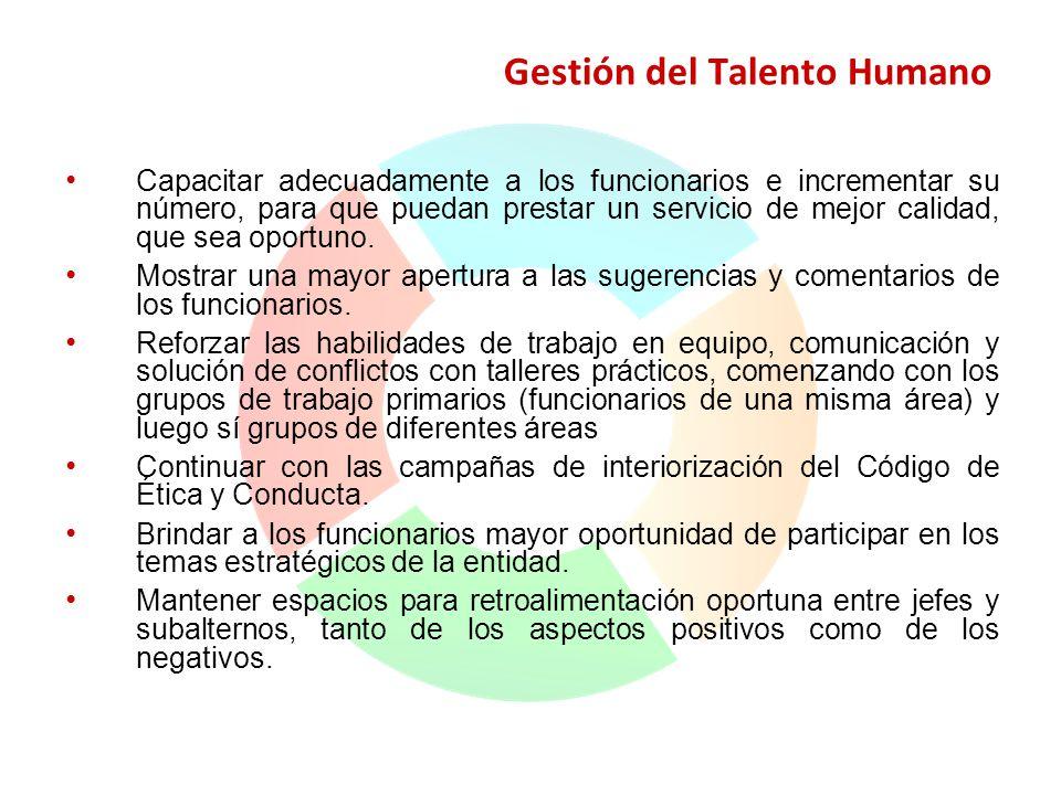 Gestión del Talento Humano Capacitar adecuadamente a los funcionarios e incrementar su número, para que puedan prestar un servicio de mejor calidad, q