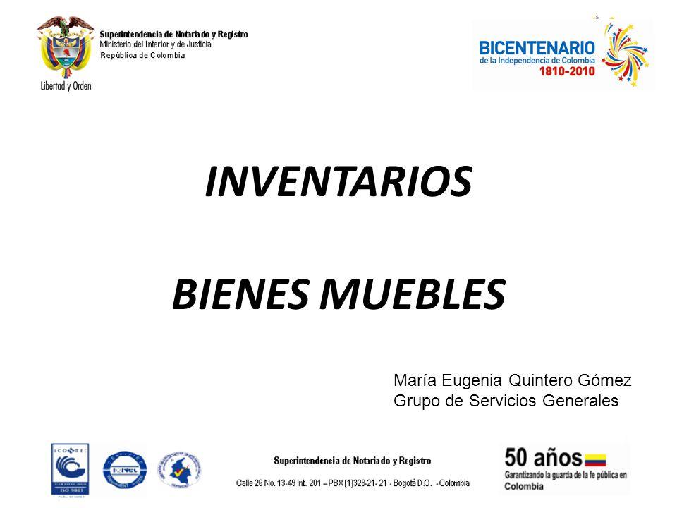 INVENTARIOS BIENES MUEBLES María Eugenia Quintero Gómez Grupo de Servicios Generales