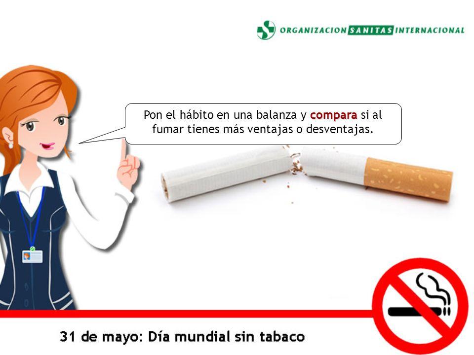 compara Pon el hábito en una balanza y compara si al fumar tienes más ventajas o desventajas.