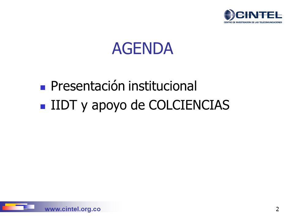 www.cintel.org.co 3 AGENDA Presentación institucional Presentación institucional IIDT y apoyo de COLCIENCIAS