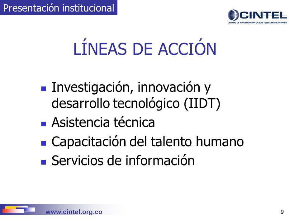 www.cintel.org.co 20 INVESTIGACIÓN, INNOVACIÓN Y DESARROLLO TECNOLÓGICO (IIDT) Líneas de especialización Observatorio NGN E-educación E-salud IIDT y apoyo de COLCIENCIAS