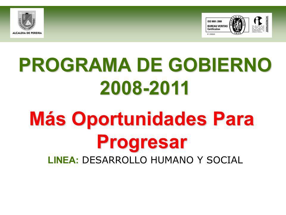PROGRAMA DE GOBIERNO 2008-2011 LINEA: DESARROLLO HUMANO Y SOCIAL Más Oportunidades Para Progresar