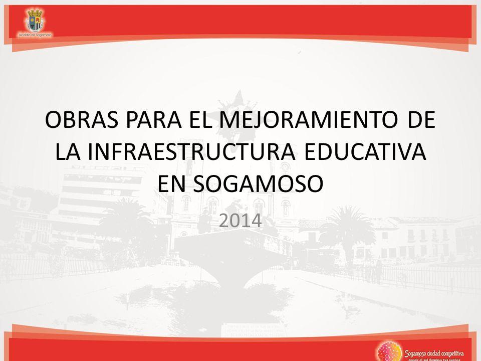 OBRAS PARA EL MEJORAMIENTO DE LA INFRAESTRUCTURA EDUCATIVA EN SOGAMOSO 2014