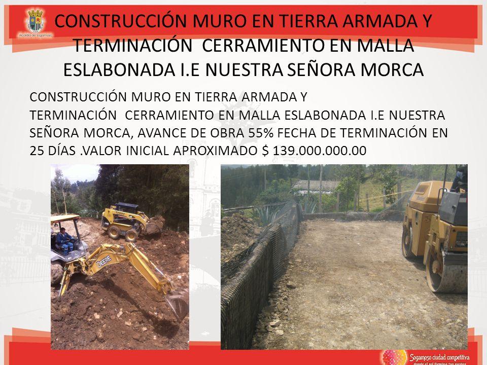 CONSTRUCCIÓN MURO EN TIERRA ARMADA Y TERMINACIÓN CERRAMIENTO EN MALLA ESLABONADA I.E NUESTRA SEÑORA MORCA CONSTRUCCIÓN MURO EN TIERRA ARMADA Y TERMINA