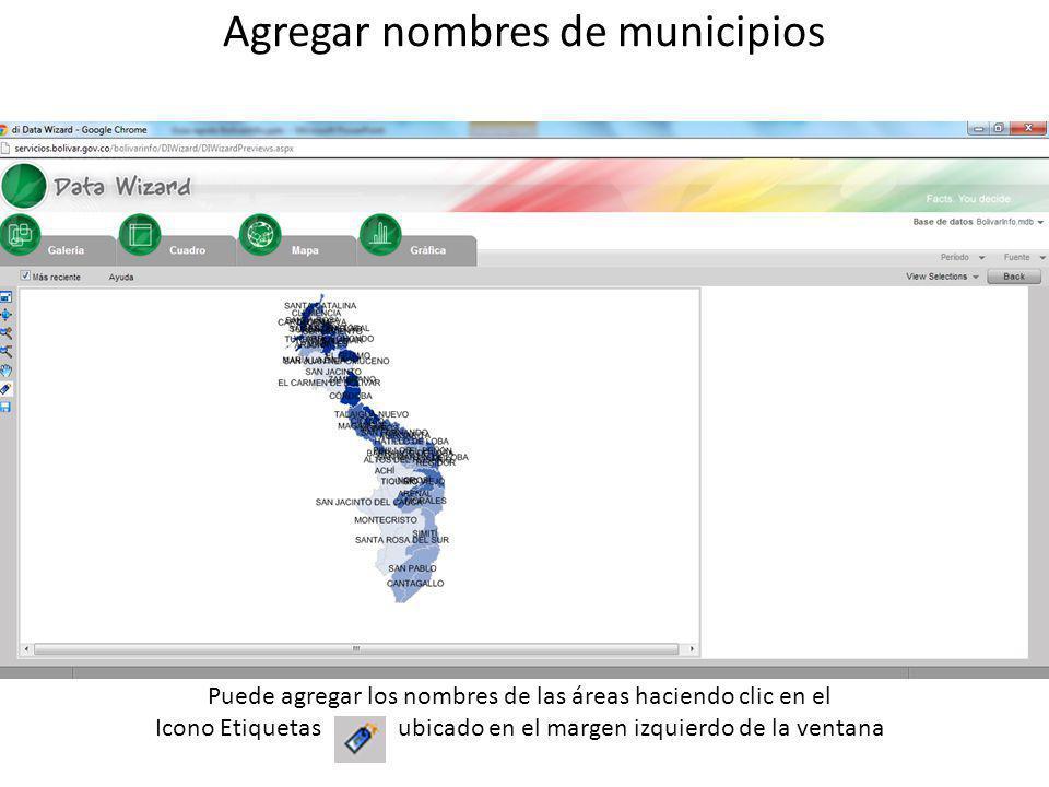 Agregar nombres de municipios Puede agregar los nombres de las áreas haciendo clic en el Icono Etiquetas ubicado en el margen izquierdo de la ventana