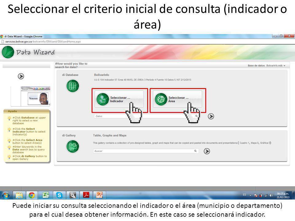 Seleccionar el criterio inicial de consulta (indicador o área) Puede iniciar su consulta seleccionando el indicador o el área (municipio o departamento) para el cual desea obtener información.