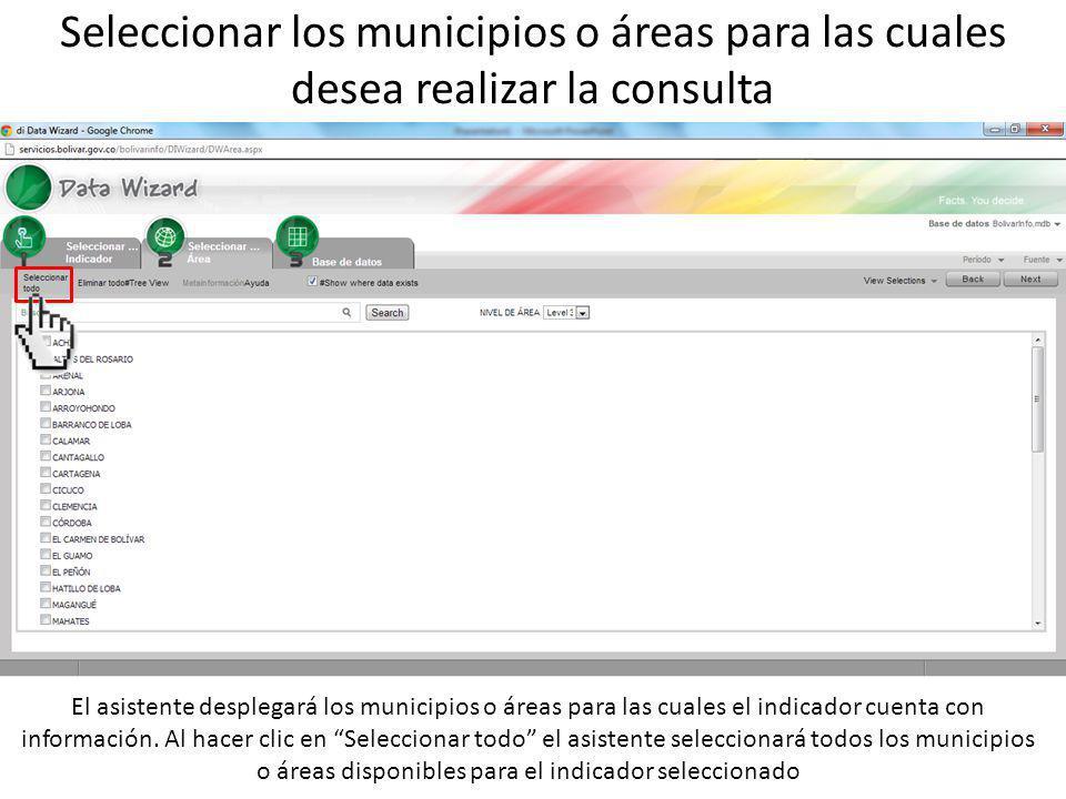 Seleccionar los municipios o áreas para las cuales desea realizar la consulta El asistente desplegará los municipios o áreas para las cuales el indicador cuenta con información.