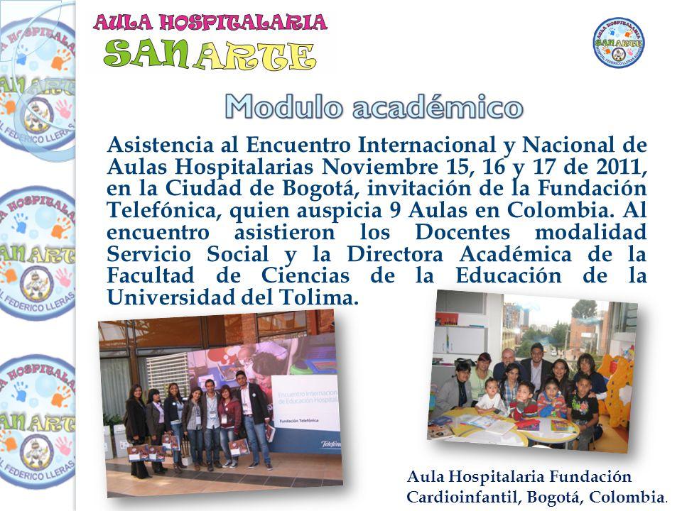 Asistencia al Encuentro Internacional y Nacional de Aulas Hospitalarias Noviembre 15, 16 y 17 de 2011, en la Ciudad de Bogotá, invitación de la Fundación Telefónica, quien auspicia 9 Aulas en Colombia.