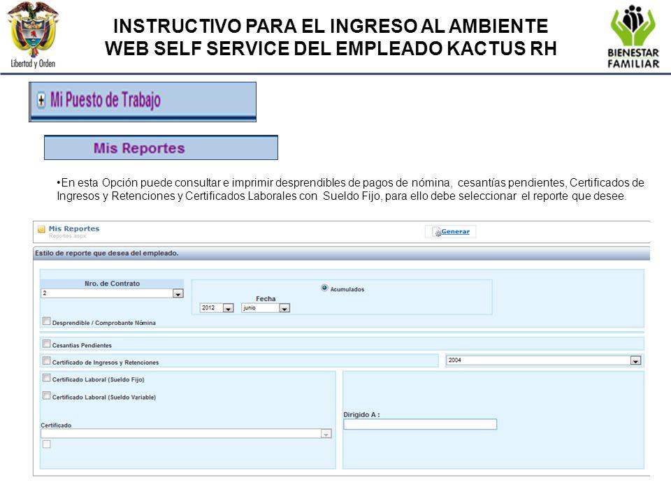 INSTRUCTIVO PARA EL INGRESO AL AMBIENTE WEB SELF SERVICE DEL EMPLEADO KACTUS RH En esta Opción puede consultar e imprimir desprendibles de pagos de nó