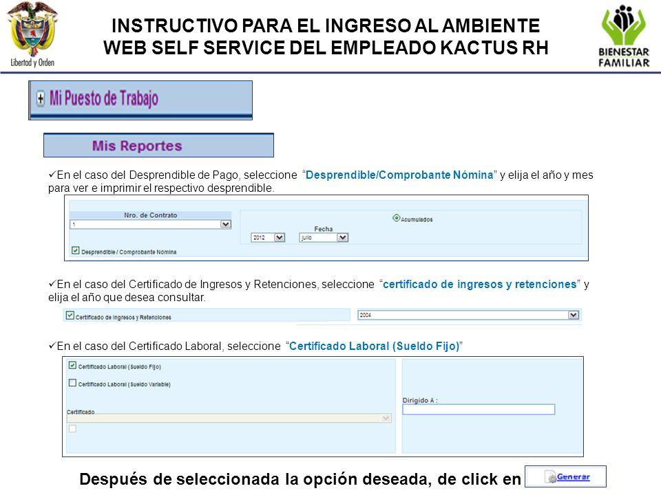 INSTRUCTIVO PARA EL INGRESO AL AMBIENTE WEB SELF SERVICE DEL EMPLEADO KACTUS RH En el caso del Desprendible de Pago, seleccione Desprendible/Comproban