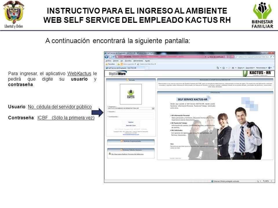 INSTRUCTIVO PARA EL INGRESO AL AMBIENTE WEB SELF SERVICE DEL EMPLEADO KACTUS RH A continuación encontrará la siguiente pantalla: Para ingresar, el apl