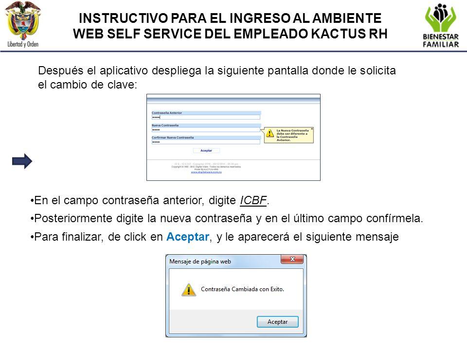 INSTRUCTIVO PARA EL INGRESO AL AMBIENTE WEB SELF SERVICE DEL EMPLEADO KACTUS RH Después el aplicativo despliega la siguiente pantalla donde le solicit