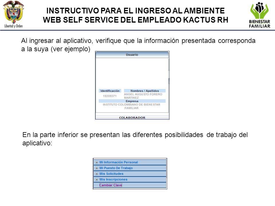 INSTRUCTIVO PARA EL INGRESO AL AMBIENTE WEB SELF SERVICE DEL EMPLEADO KACTUS RH Al ingresar al aplicativo, verifique que la información presentada cor