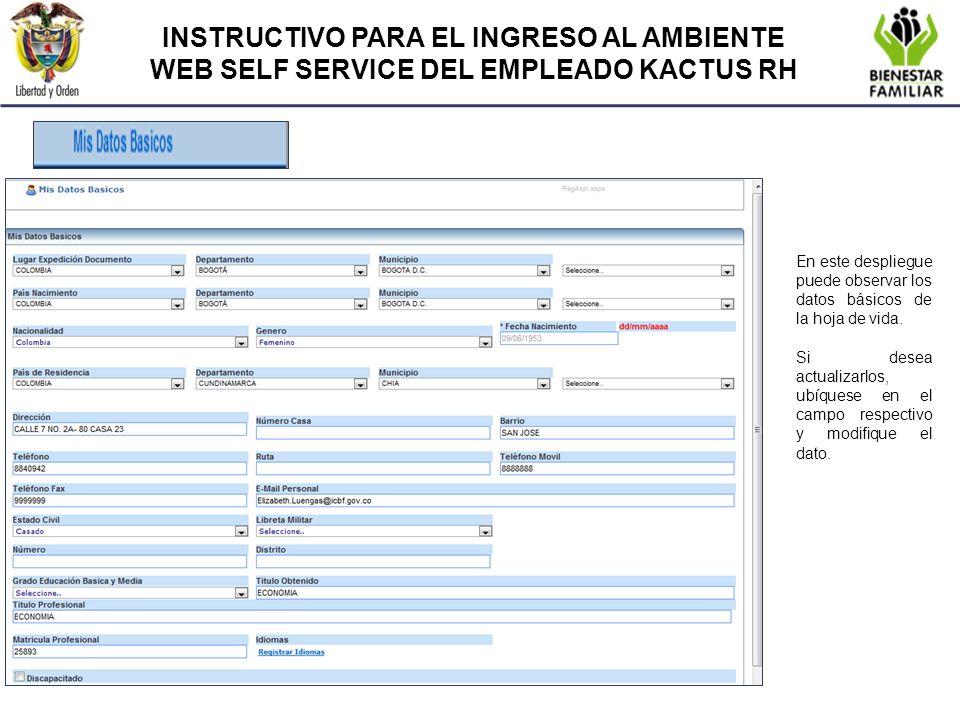 INSTRUCTIVO PARA EL INGRESO AL AMBIENTE WEB SELF SERVICE DEL EMPLEADO KACTUS RH En este despliegue puede observar los datos básicos de la hoja de vida