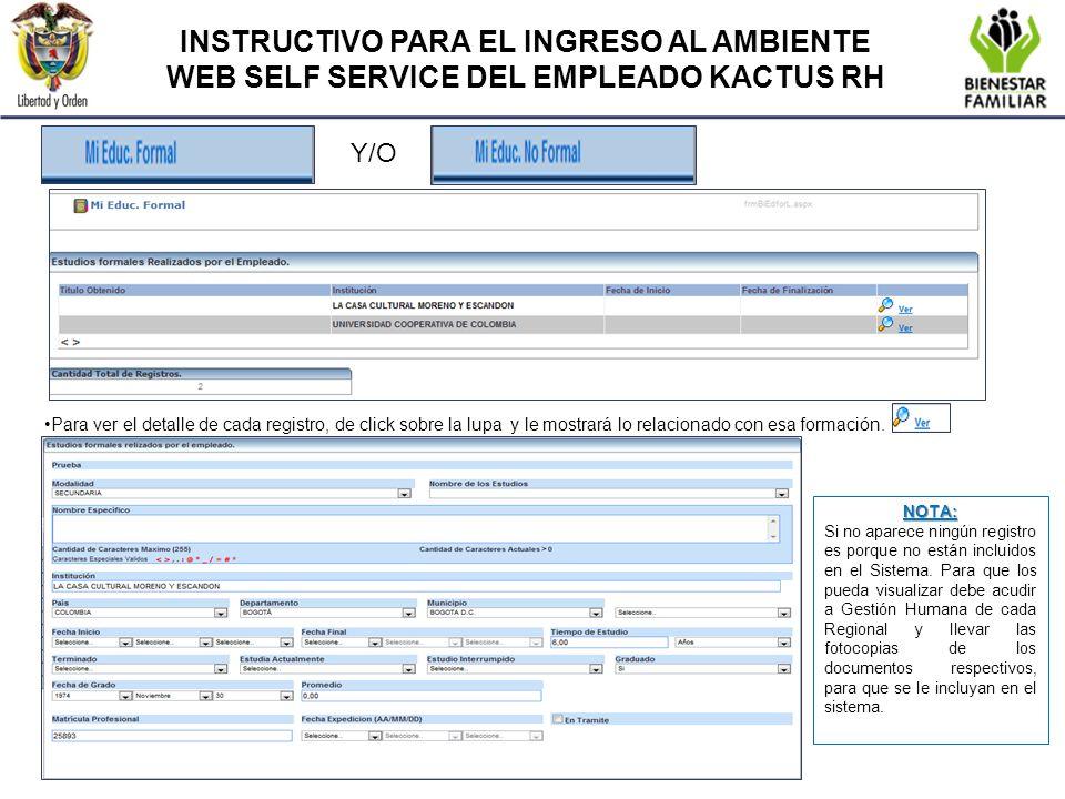 INSTRUCTIVO PARA EL INGRESO AL AMBIENTE WEB SELF SERVICE DEL EMPLEADO KACTUS RH Para ver el detalle de cada registro, de click sobre la lupa y le most