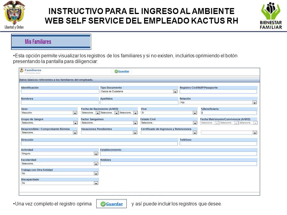INSTRUCTIVO PARA EL INGRESO AL AMBIENTE WEB SELF SERVICE DEL EMPLEADO KACTUS RH Esta opción permite visualizar los registros de los familiares y si no