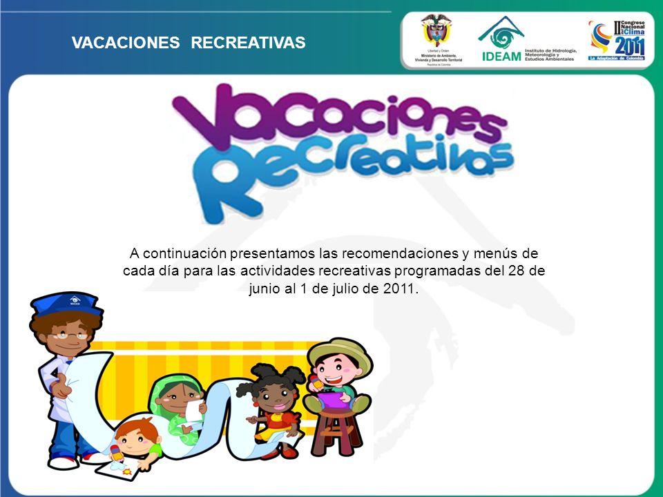 VACACIONES RECREATIVAS A continuación presentamos las recomendaciones y menús de cada día para las actividades recreativas programadas del 28 de junio