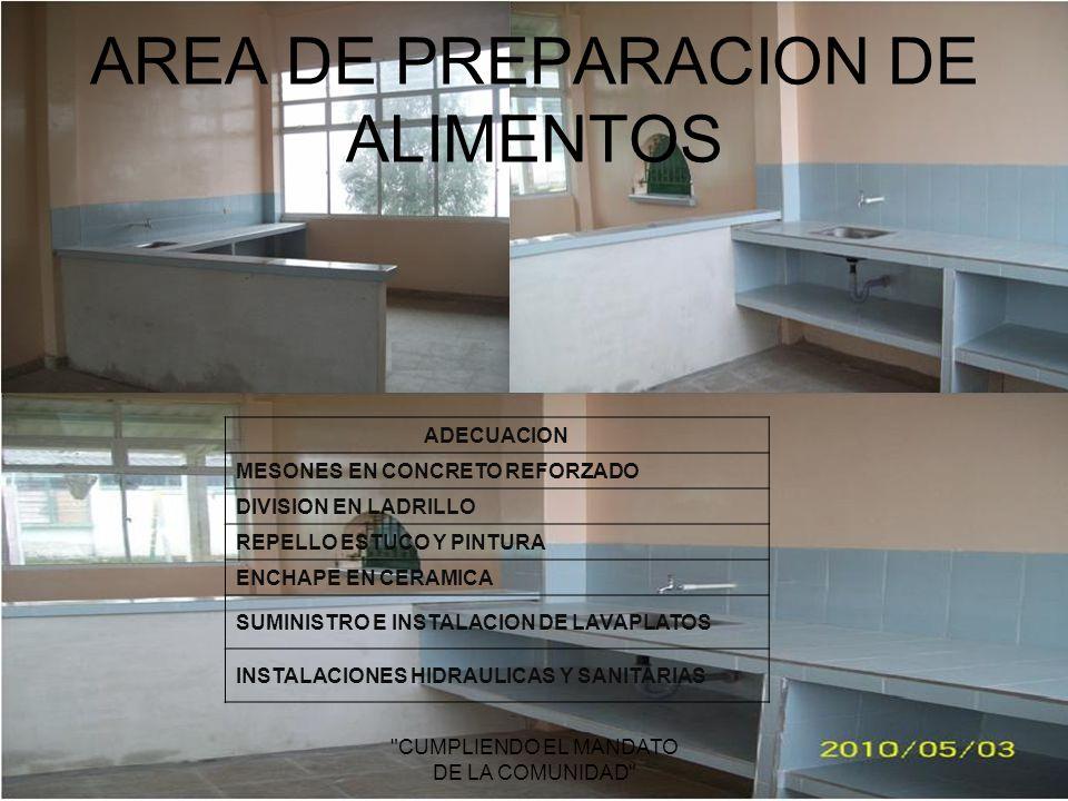 AREA DE PREPARACION DE ALIMENTOS CUMPLIENDO EL MANDATO DE LA COMUNIDAD ADECUACION MESONES EN CONCRETO REFORZADO DIVISION EN LADRILLO REPELLO ESTUCO Y PINTURA ENCHAPE EN CERAMICA SUMINISTRO E INSTALACION DE LAVAPLATOS INSTALACIONES HIDRAULICAS Y SANITARIAS