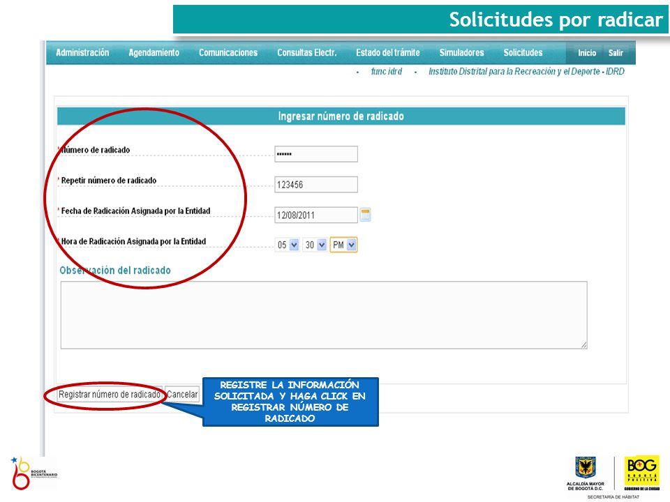 REGISTRE LA INFORMACIÓN SOLICITADA Y HAGA CLICK EN REGISTRAR NÚMERO DE RADICADO Solicitudes por radicar