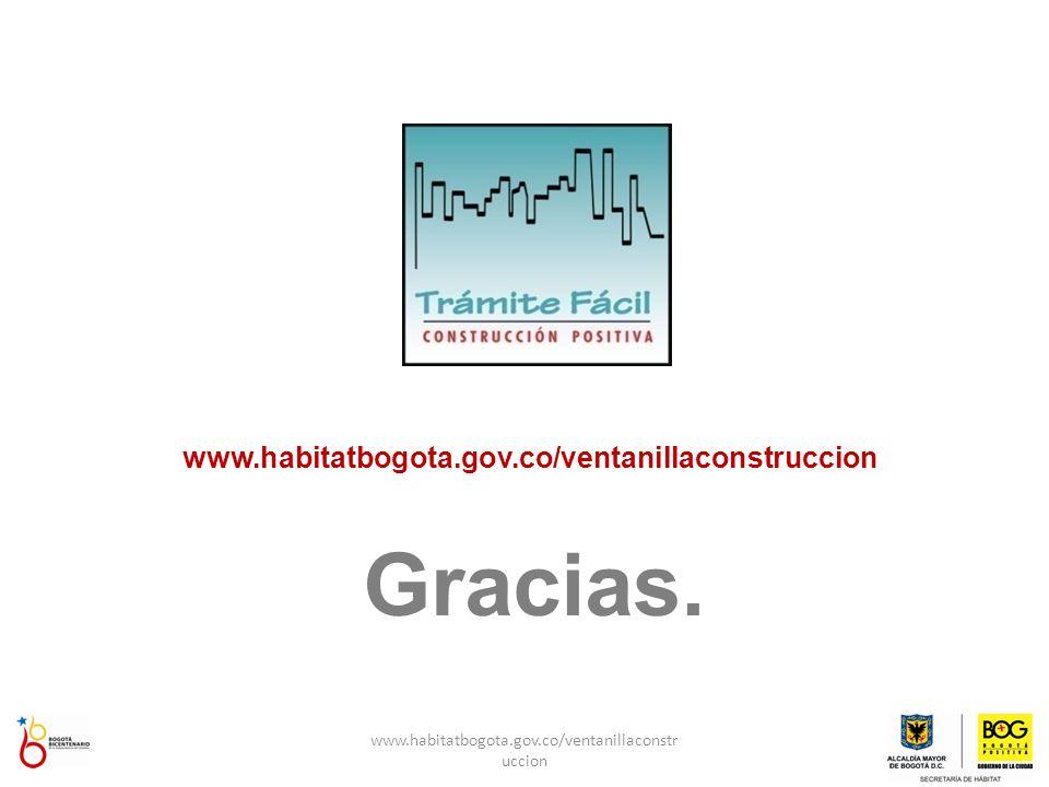 www.habitatbogota.gov.co/ventanillaconstruccion Gracias. www.habitatbogota.gov.co/ventanillaconstr uccion