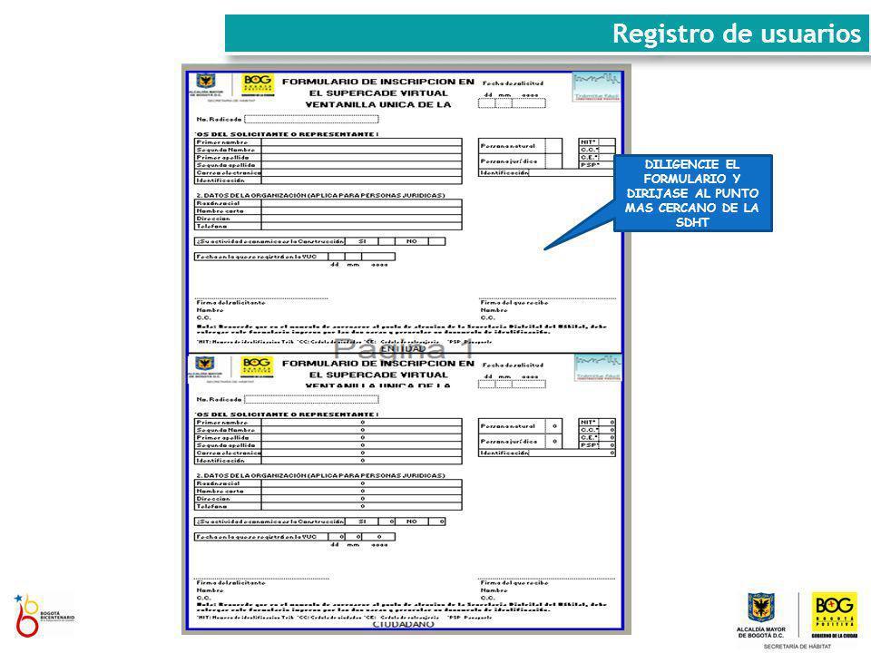 Registro de usuarios DILIGENCIE EL FORMULARIO Y DIRIJASE AL PUNTO MAS CERCANO DE LA SDHT