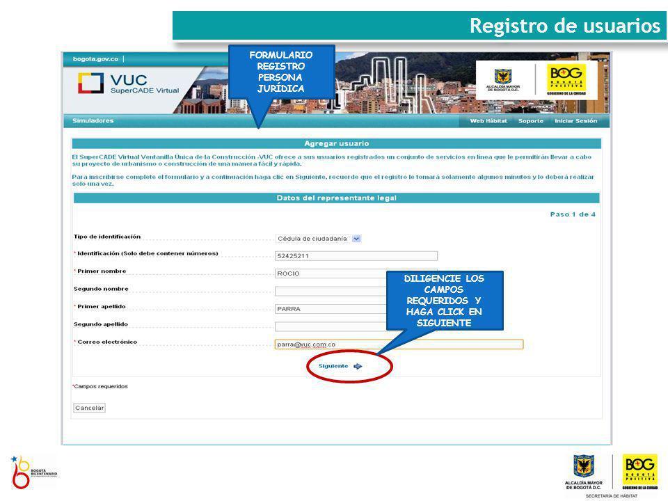 DILIGENCIE LOS CAMPOS REQUERIDOS Y HAGA CLICK EN SIGUIENTE Registro de usuarios FORMULARIO REGISTRO PERSONA JURÍDICA