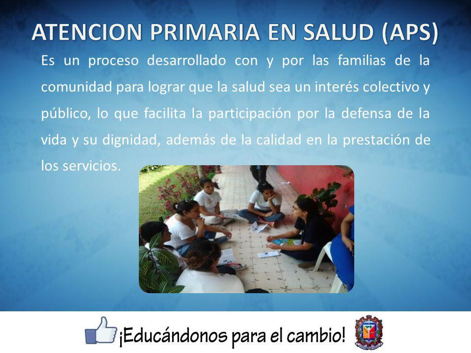 Es un proceso desarrollado con y por las familias de la comunidad para lograr que la salud sea un interés colectivo y público, lo que facilita la participación por la defensa de la vida y su dignidad, además de la calidad en la prestación de los servicios.