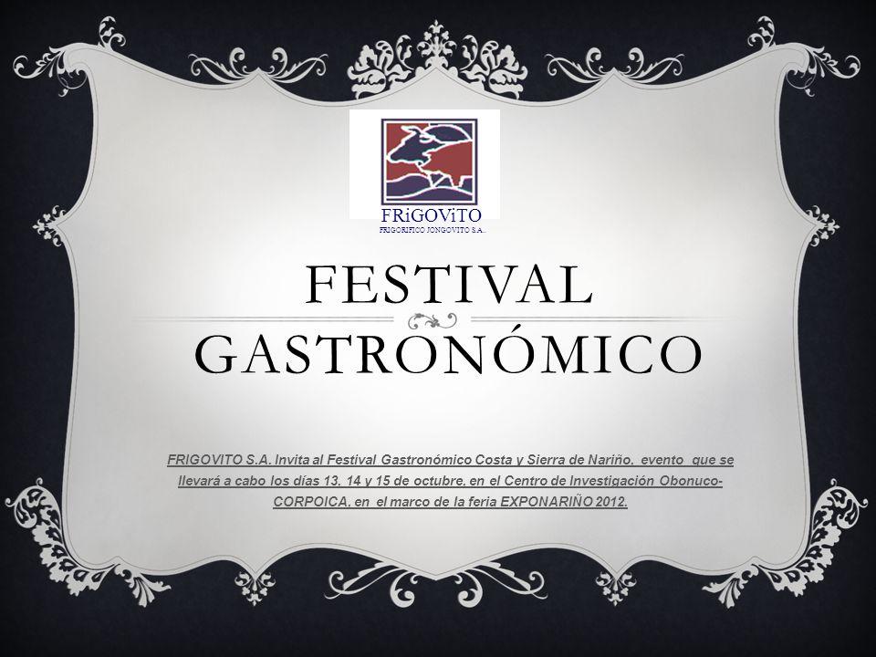 FESTIVAL GASTRONÓMICO FRIGOVITO S.A. Invita al Festival Gastronómico Costa y Sierra de Nariño, evento que se llevará a cabo los días 13, 14 y 15 de oc