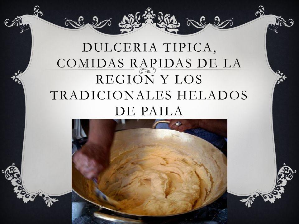 DULCERIA TIPICA, COMIDAS RAPIDAS DE LA REGION Y LOS TRADICIONALES HELADOS DE PAILA