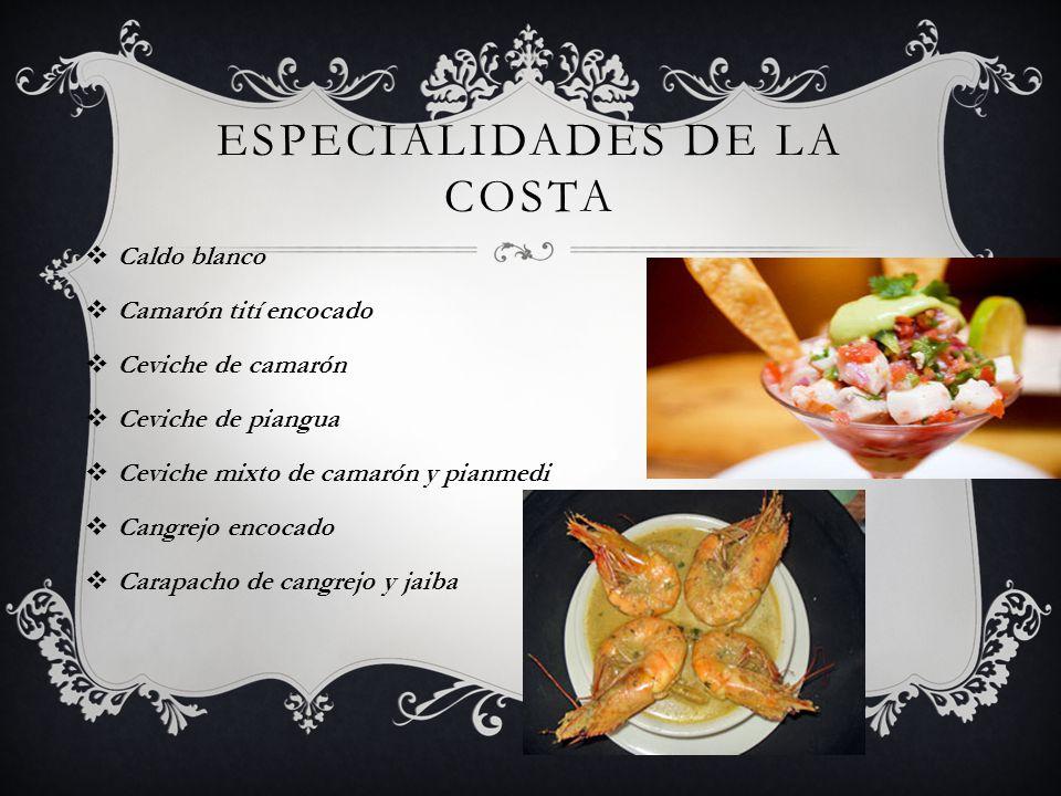 ESPECIALIDADES DE LA COSTA Caldo blanco Camarón tití encocado Ceviche de camarón Ceviche de piangua Ceviche mixto de camarón y pianmedi Cangrejo encoc