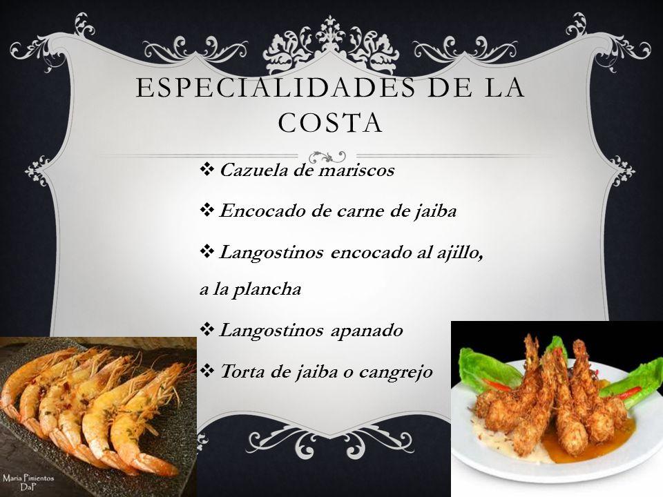 ESPECIALIDADES DE LA COSTA Cazuela de mariscos Encocado de carne de jaiba Langostinos encocado al ajillo, a la plancha Langostinos apanado Torta de ja