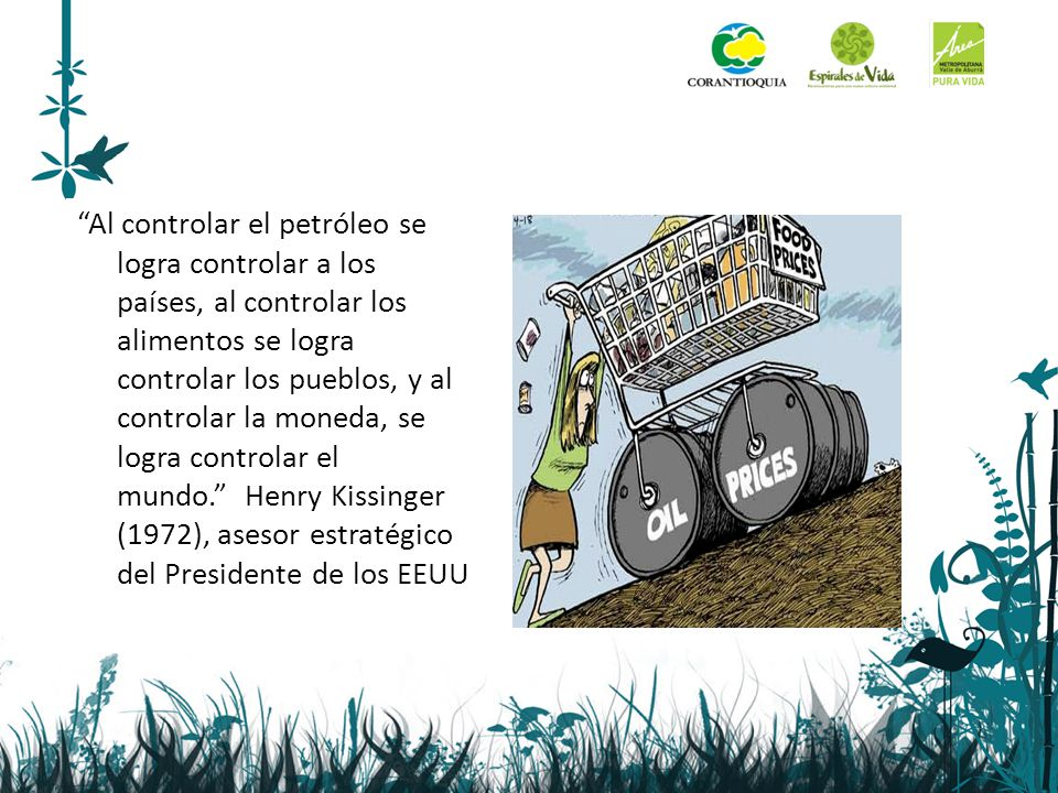 Al controlar el petróleo se logra controlar a los países, al controlar los alimentos se logra controlar los pueblos, y al controlar la moneda, se logr