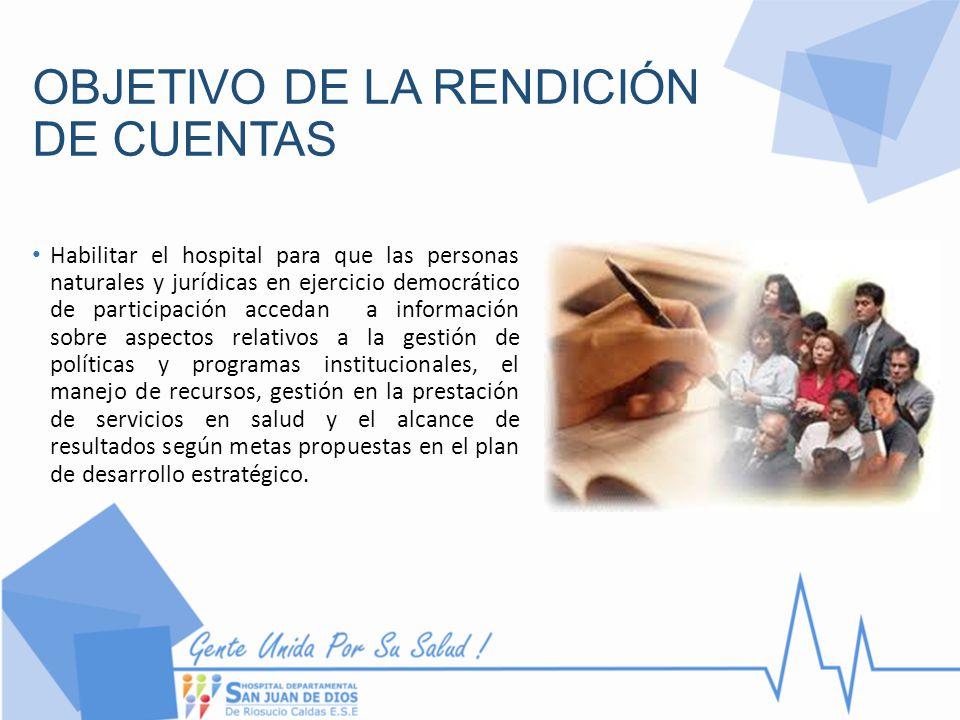 OBJETIVO DE LA RENDICIÓN DE CUENTAS Habilitar el hospital para que las personas naturales y jurídicas en ejercicio democrático de participación acceda