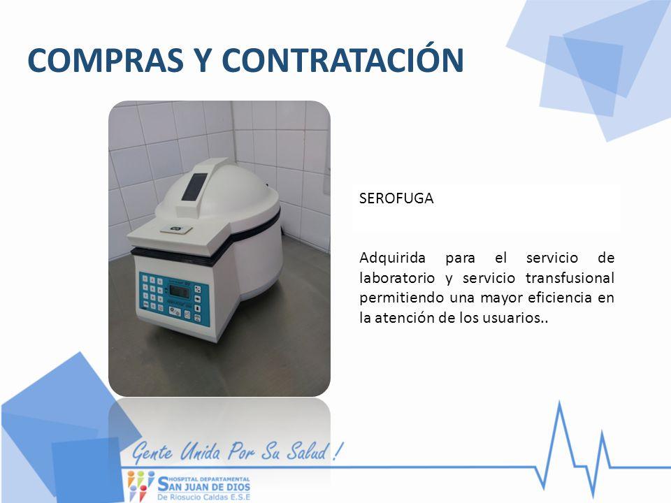 COMPRAS Y CONTRATACIÓN SEROFUGA Adquirida para el servicio de laboratorio y servicio transfusional permitiendo una mayor eficiencia en la atención de