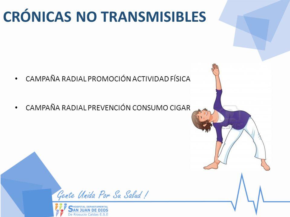 CRÓNICAS NO TRANSMISIBLES CAMPAÑA RADIAL PROMOCIÓN ACTIVIDAD FÍSICA CAMPAÑA RADIAL PREVENCIÓN CONSUMO CIGARRILLO