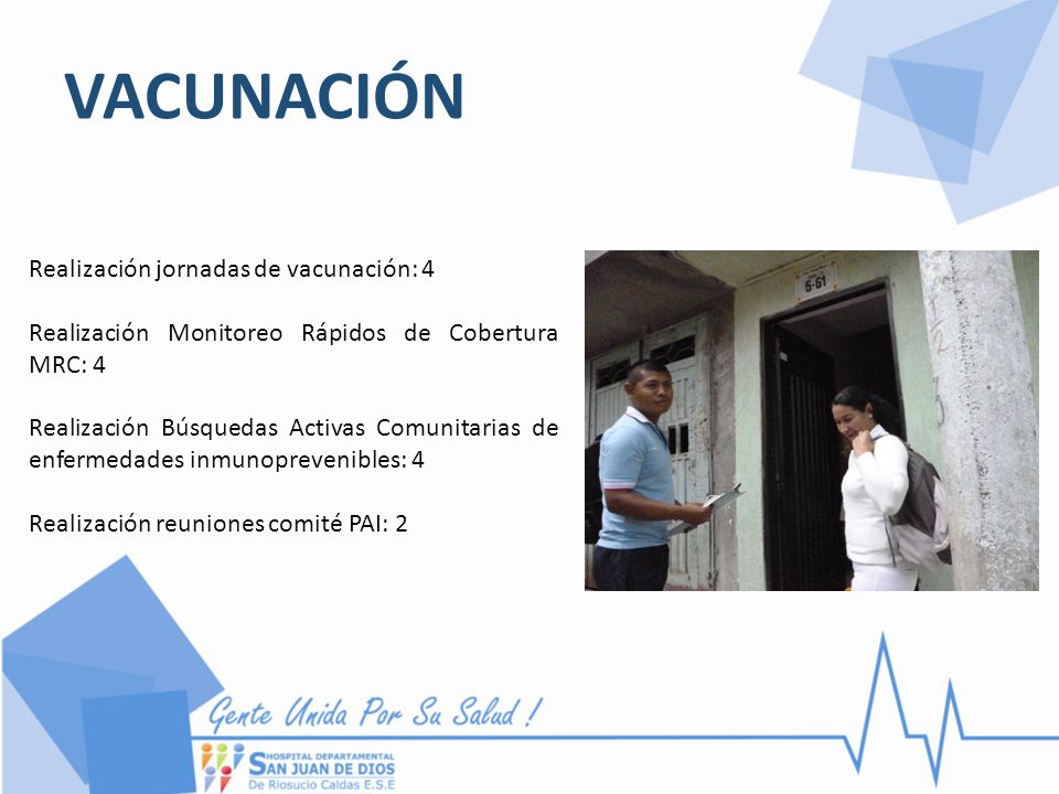 VACUNACIÓN Realización jornadas de vacunación: 4 Realización Monitoreo Rápidos de Cobertura MRC: 4 Realización Búsquedas Activas Comunitarias de enfer