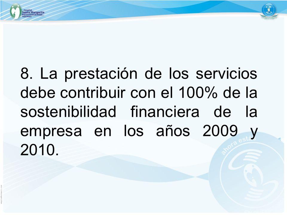 8. La prestación de los servicios debe contribuir con el 100% de la sostenibilidad financiera de la empresa en los años 2009 y 2010.