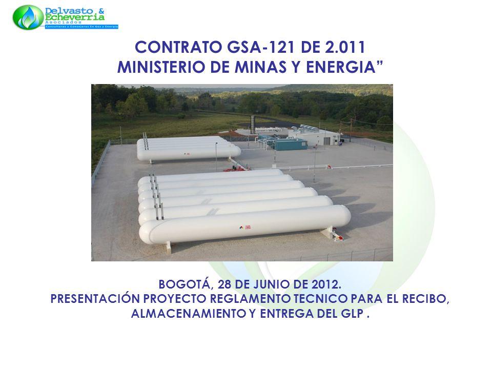 CONTRATO GSA-121 DE 2.011 MINISTERIO DE MINAS Y ENERGIA BOGOTÁ, 28 DE JUNIO DE 2012. PRESENTACIÓN PROYECTO REGLAMENTO TECNICO PARA EL RECIBO, ALMACENA
