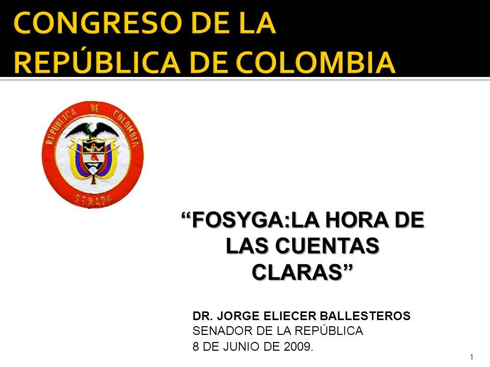 1 DR. JORGE ELIECER BALLESTEROS SENADOR DE LA REPÚBLICA FOSYGA:LA HORA DE LAS CUENTAS CLARAS 8 DE JUNIO DE 2009.