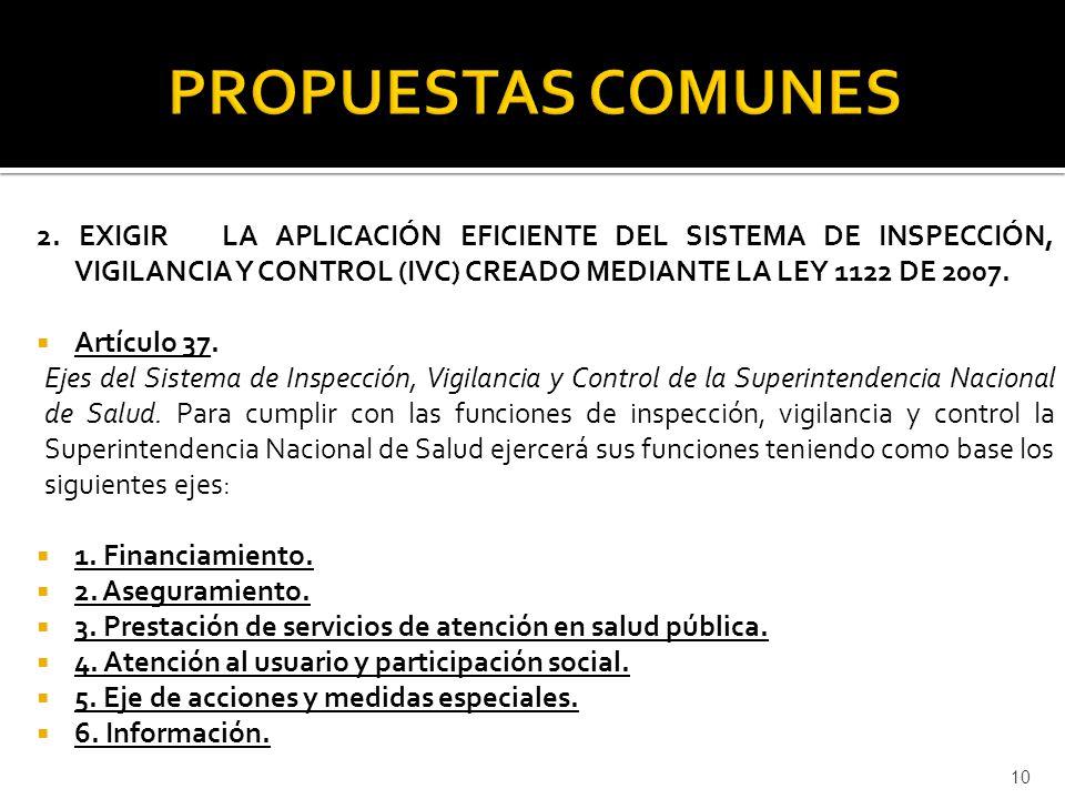 2. EXIGIR LA APLICACIÓN EFICIENTE DEL SISTEMA DE INSPECCIÓN, VIGILANCIA Y CONTROL (IVC) CREADO MEDIANTE LA LEY 1122 DE 2007. Artículo 37. Ejes del Sis
