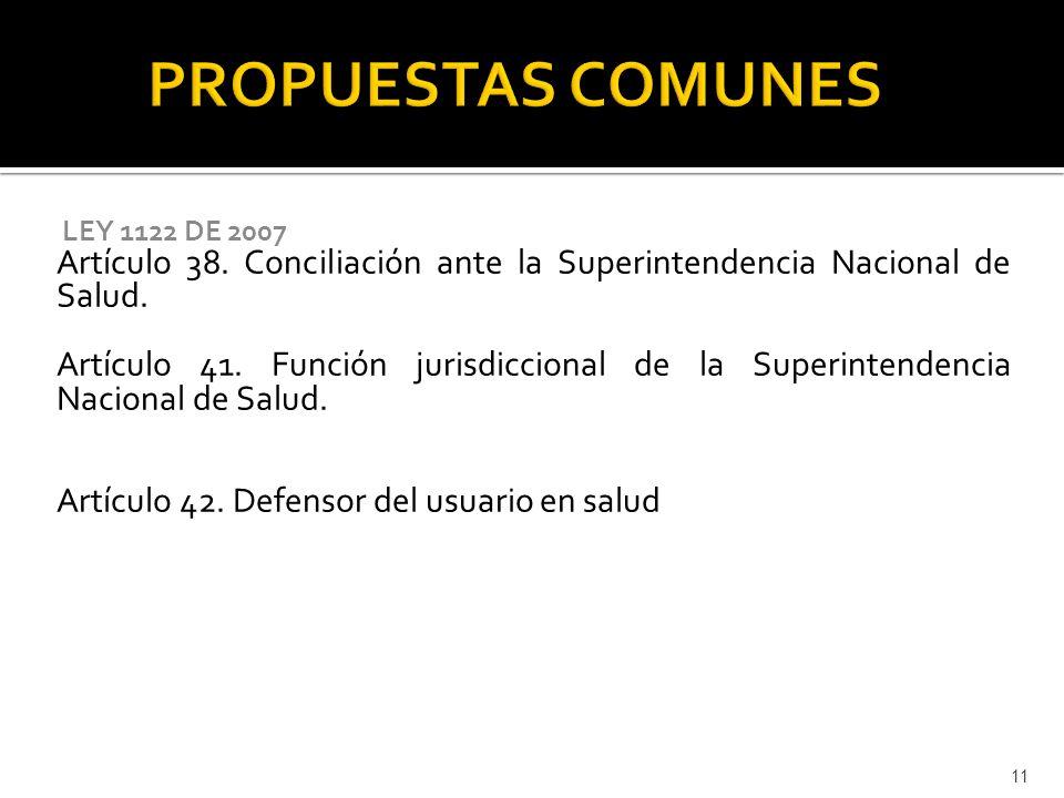 11 LEY 1122 DE 2007 Artículo 38. Conciliación ante la Superintendencia Nacional de Salud. Artículo 41. Función jurisdiccional de la Superintendencia N