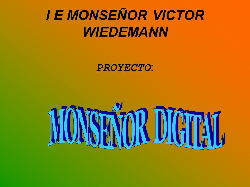 I E MONSEÑOR VICTOR WIEDEMANN PROYECTO :