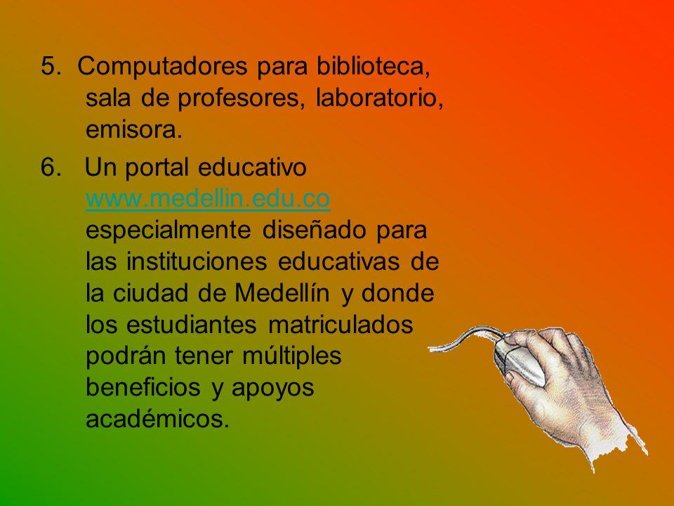 5. Computadores para biblioteca, sala de profesores, laboratorio, emisora.