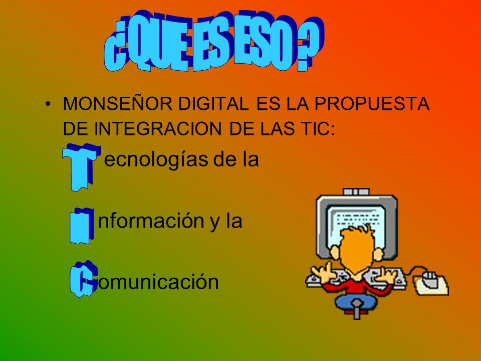 MONSEÑOR DIGITAL ES LA PROPUESTA DE INTEGRACION DE LAS TIC: ecnologías de la nformación y la omunicación