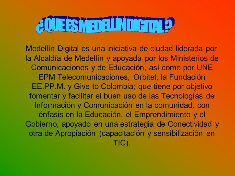 Medellín Digital es una iniciativa de ciudad liderada por la Alcaldía de Medellín y apoyada por los Ministerios de Comunicaciones y de Educación, así como por UNE EPM Telecomunicaciones, Orbitel, la Fundación EE.PP.M.