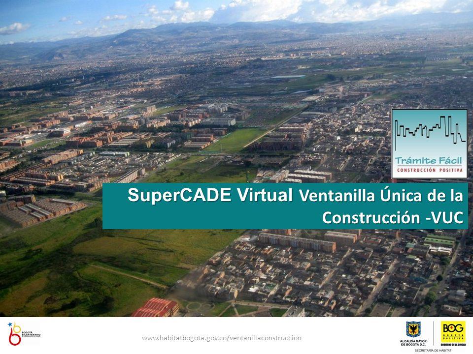 SuperCADE Virtual Ventanilla Única de la Construcción -VUC www.habitatbogota.gov.co/ventanillaconstruccion