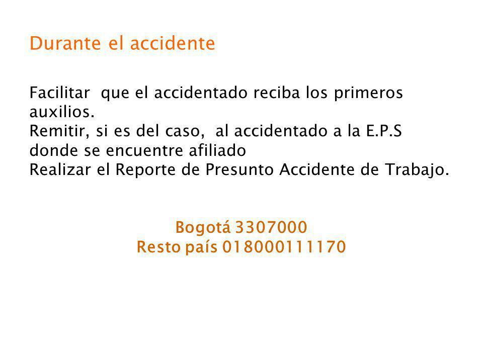 Durante el accidente Facilitar que el accidentado reciba los primeros auxilios. Remitir, si es del caso, al accidentado a la E.P.S donde se encuentre