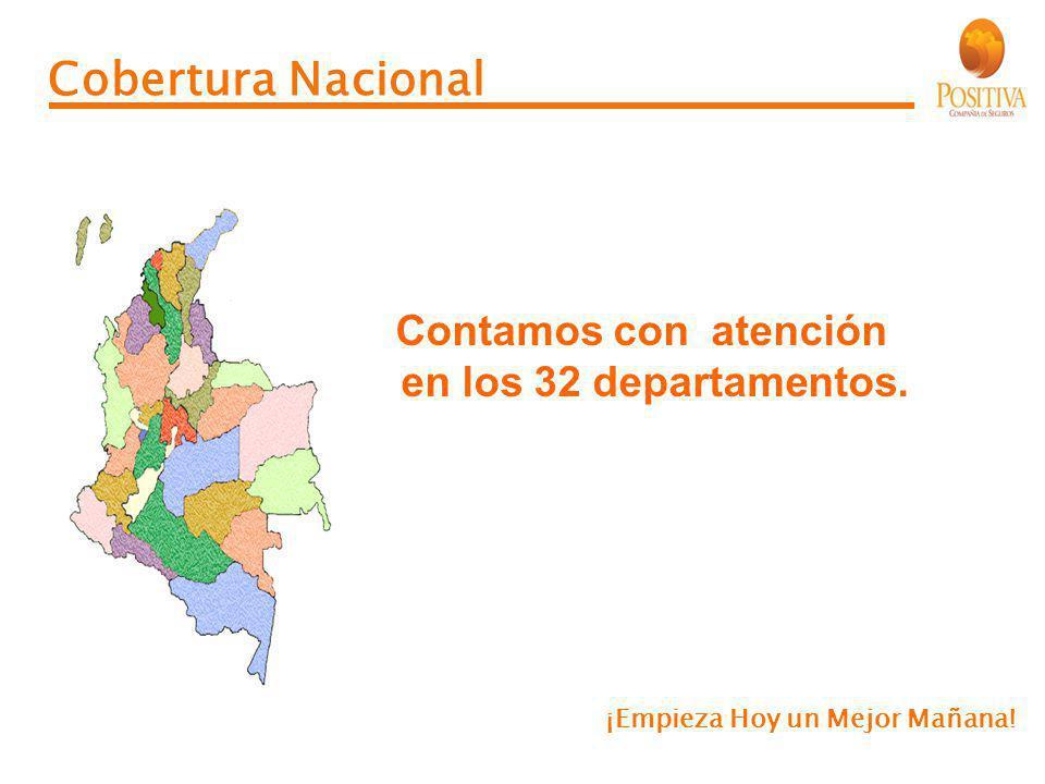 Cobertura Nacional Contamos con atención en los 32 departamentos. ¡Empieza Hoy un Mejor Mañana!