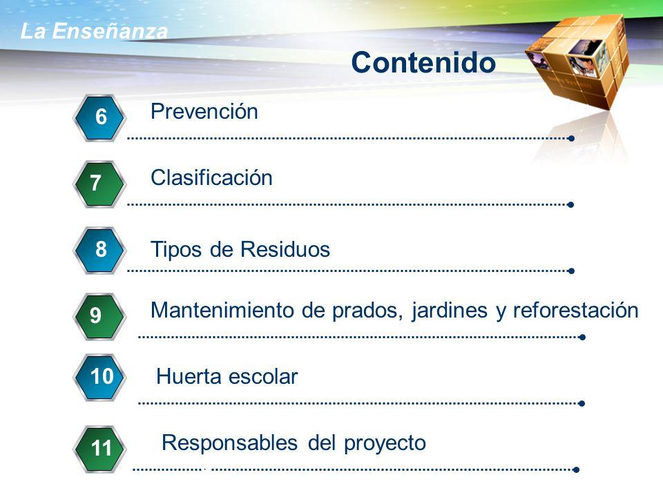 La Enseñanza Contenido Prevención 6 Clasificación 7 Tipos de Residuos8 Responsables del proyecto 11 7 7 7 9 9 Mantenimiento de prados, jardines y reforestación 10Huerta escolar