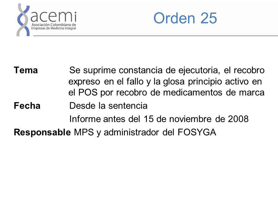 Orden 26 Tema Plan de contingencia para tramitar los recobros atrasados y agilizar los pagos Fecha Plan antes del 15 de noviembre de 2008 Ejecución antes del 15 de marzo de 2009 Si al 15 de marzo no se ha reembolsado el 50% de las solicitudes de recobro atrasadas en trámite a 30 de septiembre de 2008, opera el mecanismo de compensación Responsable MPS y Administrador FOSYGA
